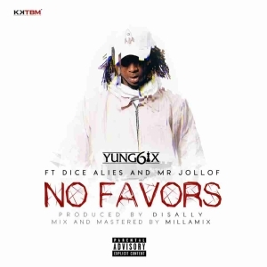 Yung6ix - No Favors (ft. Dice Ailes & Mr. Jollof)